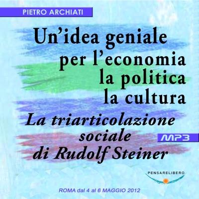 Un'idea geniale per l'economia, la politica, la cultura - La triarticolazione sociale di Rudolf Stei...