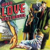 When Love Goes Wrong - Songs for the Broken-Hearted