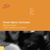 "Nabucco: Act III - Chorus of the Hebrew Slaves ""Va pensiero, sull'ali dorate"" - London Symphony Chorus, London Symphony Orchestra & Richard Hickox"