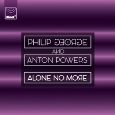 Alone No More by Philip George & Anton Powers