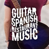Spanish Restaurant Music Academy, Guitar Instrumental Music & Guitar Tracks - Guitar: Spanish Restaurant Music  artwork