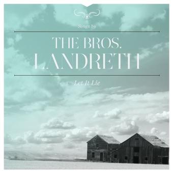Let It Lie – The Bros. Landreth