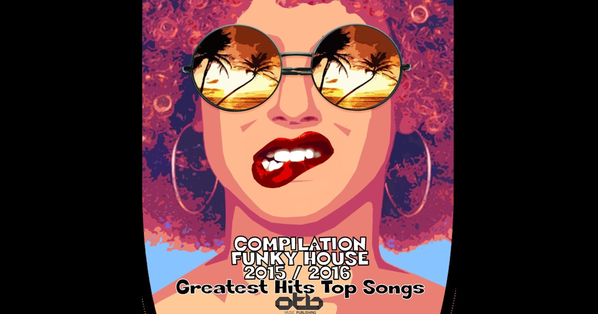 Compilation funky house 2015 2016 greatest hits top for Funky house tunes
