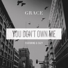 You Don't Own Me (feat. G-Eazy) by Grace