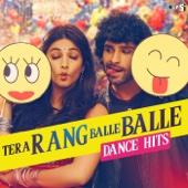 Tera Rang Balle Balle - Dance Hits