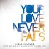 Your Love Never Fails (Live), Jesus Culture