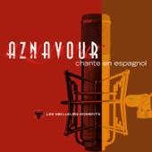 Charles Aznavour chante en espagnol: Les meilleurs moments (Remastered)