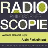 Radioscopie (Philosophes): Jacques Chancel reçoit Alain Finkielkraut