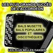 Les plus grands succès de l'accordéon (Bals musette, bals populaires et discothèques) [Les plus belles danses]