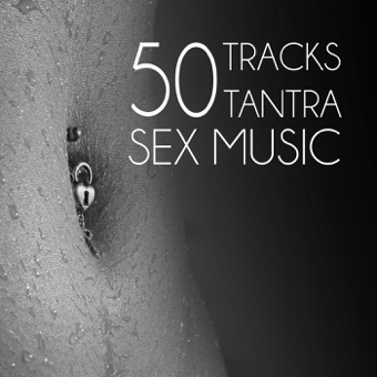 50 Tracks Tantra Sex Music – Sensual Massage, Erotica Games, Tantric Sex, Making Love, Passion & Sensuality, New Age Music for Relaxation Meditation – Various Artists
