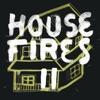 Housefires II, Housefires