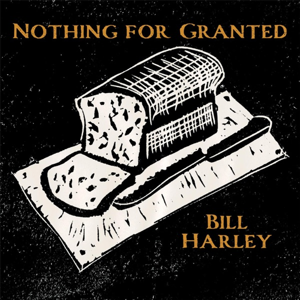 Nothing for Granted by Bill Harley