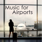 Music for Airports – Travel Music, Chillout and Ambient Relaxing Music to Help you Relax before and during Travelling, Driving and Flying