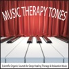 Music Therapy Tones Scientific Organic Sounds for Deep Healing Therapy Relaxation Music