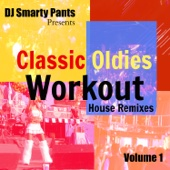 Classic Oldies Workout (House Remixes Optimized for Spinning, Running, Jogging and Cycling from 120-130 Bpm's) - DJ Smarty Pants & Workout Music Crew