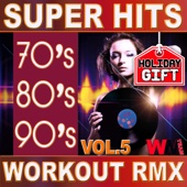 70's 80's 90's Super Hits Workout Remix Vol.5 (ideal for work out , fitness, cardio , dance, aerobic, spinning, running)