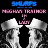 I'm a Lady (From the motion picture SMURFS: THE LOST VILLAGE) - Single, Meghan Trainor