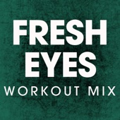 Fresh Eyes (Extended Workout Mix) - Power Music Workout