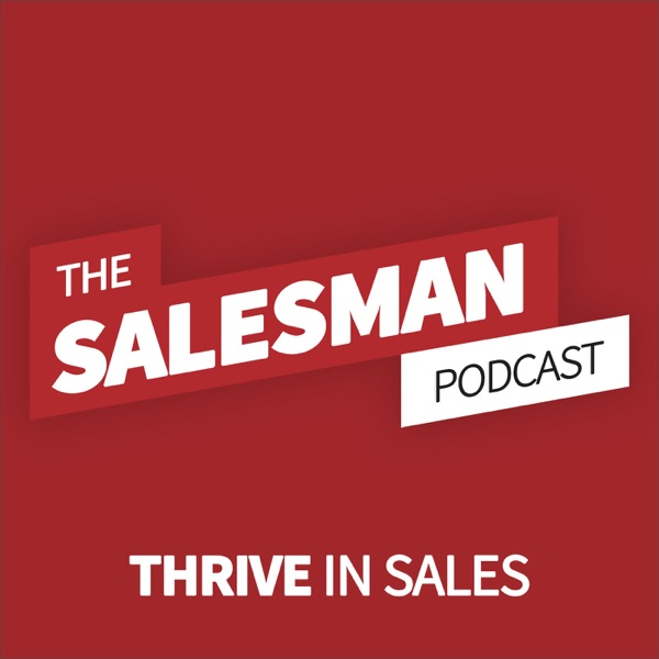 Salesman Podcast - The World's Biggest B2B Sales And Business Podcast