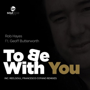 5. Rob Hayes - To Be With You (Reelsoul Remix) [feat. Geoff Butterworth]