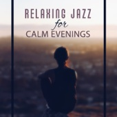Relaxing Jazz for Calm Evenings: Piano Bar Music, Sax Solo, Acoustic Guitar Songs to Rest After Work, Cocktail Party, Coffee Dating, Meet Someone, Happy Time with Moody Jazz