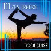 Yoga Class – 111 Zen Tracks: Top Meditation & Relaxation Music & Healing Nature Sound Therapy & Stress Reduction & Life Power