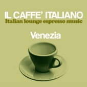 Il caffè italiano: Venezia (Italian Lounge Espresso Music)