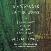 The Stranger in the Woods: The Extraordinary Story of the Last True Hermit (Unabridged) - Michael Finkel Cover Art