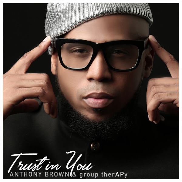Trust in You (Radio Edit) by Anthony Brown & group therAPy