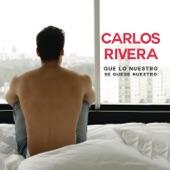 Que Lo Nuestro Se Quede Nuestro - Single, Carlos Rivera