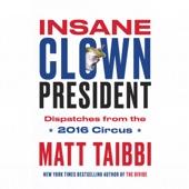 Insane Clown President (Unabridged) - Matt Taibbi Cover Art