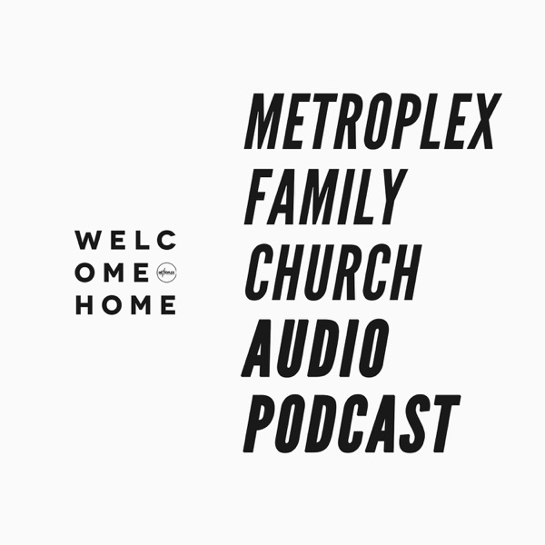 Metroplex Family Church - Audio Podcast