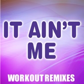It Ain't Me (Extended Workout Mix)