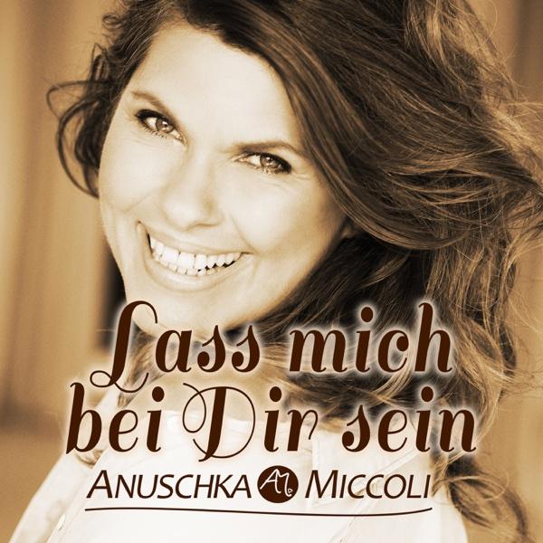Lass mich bei Dir sein - Single | Anuschka Miccoli
