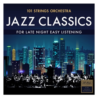 Jazz Classics – for Late Night Easy Listening – 101 Strings Orchestra