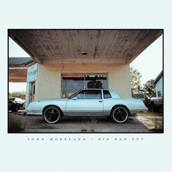 Big Bad Luv – John Moreland
