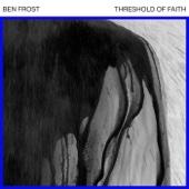 Threshold of Faith - Ben Frost