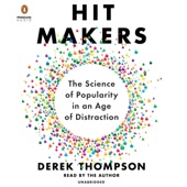Derek Thompson - Hit Makers: The Science of Popularity in an Age of Distraction (Unabridged)  artwork