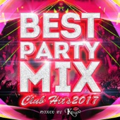 BEST PARTY MIX ~CLUB HIT'S 2017~ mixed by DJ KASUMI