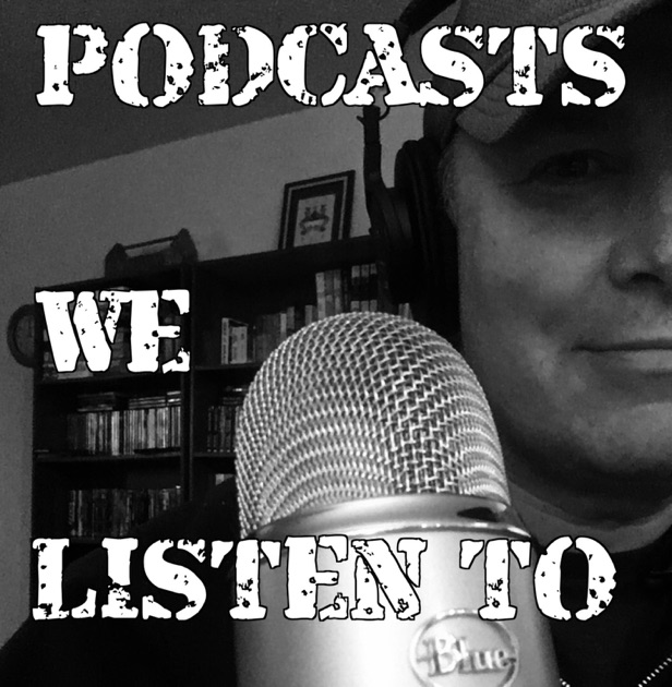 Podcasts We Listen To by Jeremy Collins on Apple Podcasts