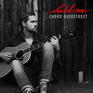 CHORD OVERSTREET – Hold On Chords
