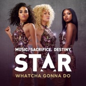 """Whatcha Gonna Do (feat. Queen Latifah) [From """"Star""""] - Star Cast Cover Art"""