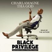 Black Privilege: Opportunity Comes to Those Who Create It (Unabridged) - Charlamagne Tha God