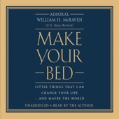 Make Your Bed: Little Things That Can Change Your Life...And Maybe the World (Unabridged) - William H. Mcraven Cover Art