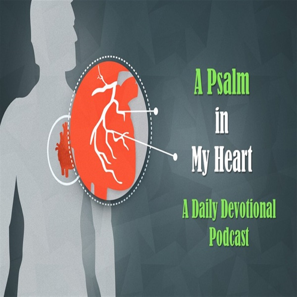A Psalm in my heart Daily Devotional Podcast