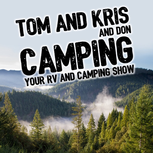 tom and kris camping podcast rving and tent camping by tom kris