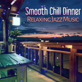 Smooth Chill Dinner: Relaxing Jazz Music, Soft Piano, Guitar Dinner Party, Chill Out Instrumental Songs, Drink Bar Atmosphere, Sensual & Mellow Background