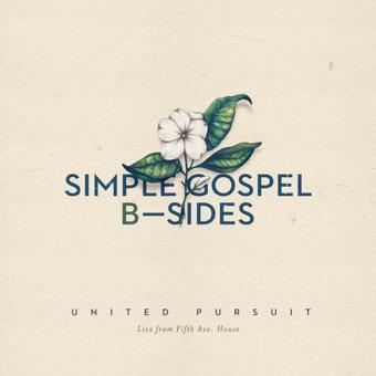 Simple Gospel B-Sides – United Pursuit