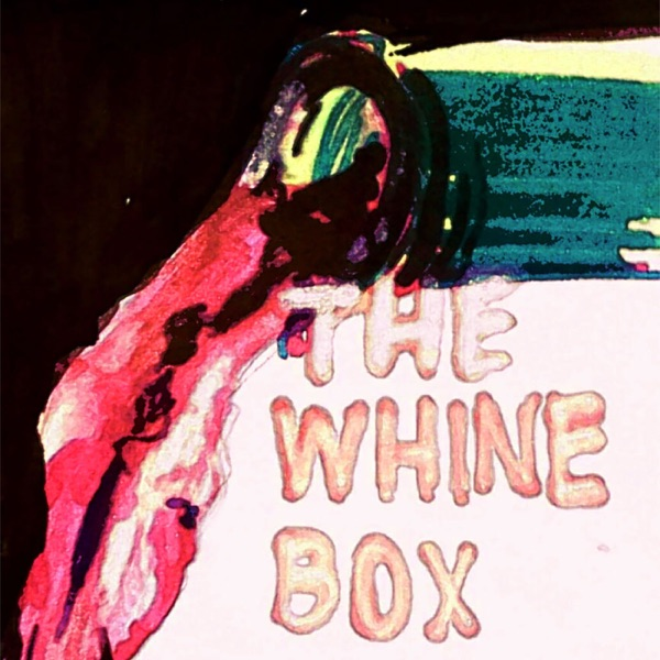 The Whine Box