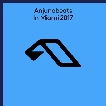 Anjunabeats in Miami 2017 – Various Artists